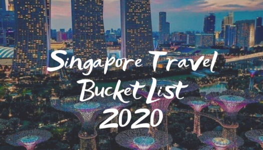 """Travel Bucketlist"" for wanderlusters in Singapore"